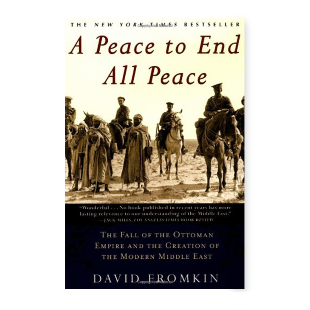 A Peace to End All Peace: The Fall of the Ottoman Empire and the Creation of the Modern Middle East: Fromkin, David: 0884764812952: Amazon.com: Books